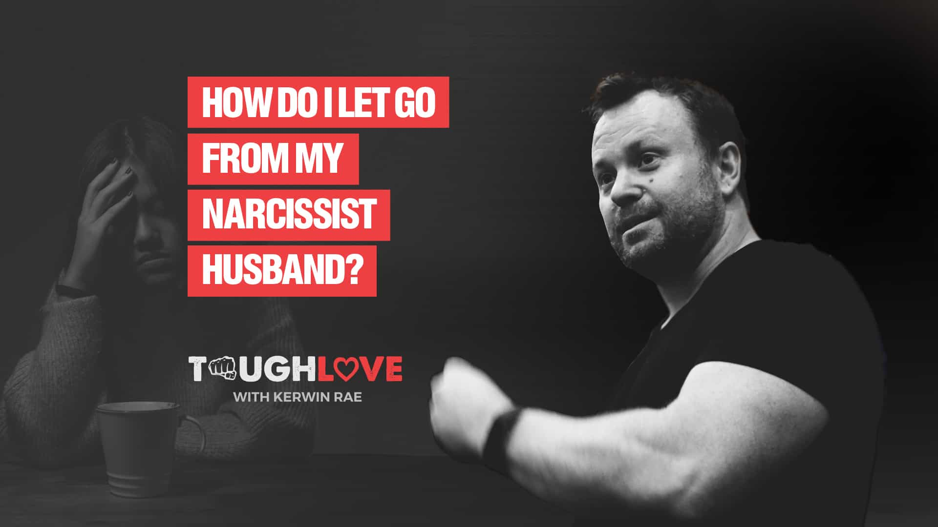 How do I let go from my narcissist husband?