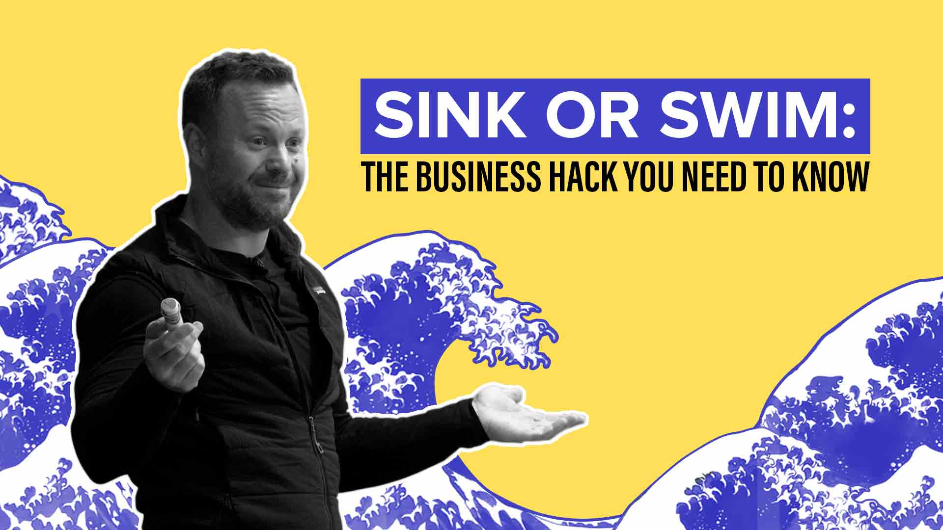 Sink or swim: The business hack you need to know
